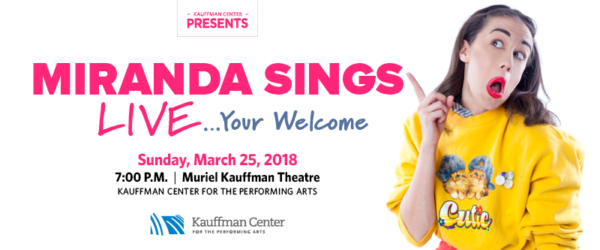 Miranda Sings Live ... Your Welcome - Sunday, March 25, 2018 at the Kauffman Center