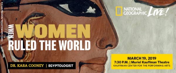 National Geographic Live - Dr. Kara Cooney - When Women Ruled The World - March 19, 2019 - at the Kauffman Center for the Performing Arts